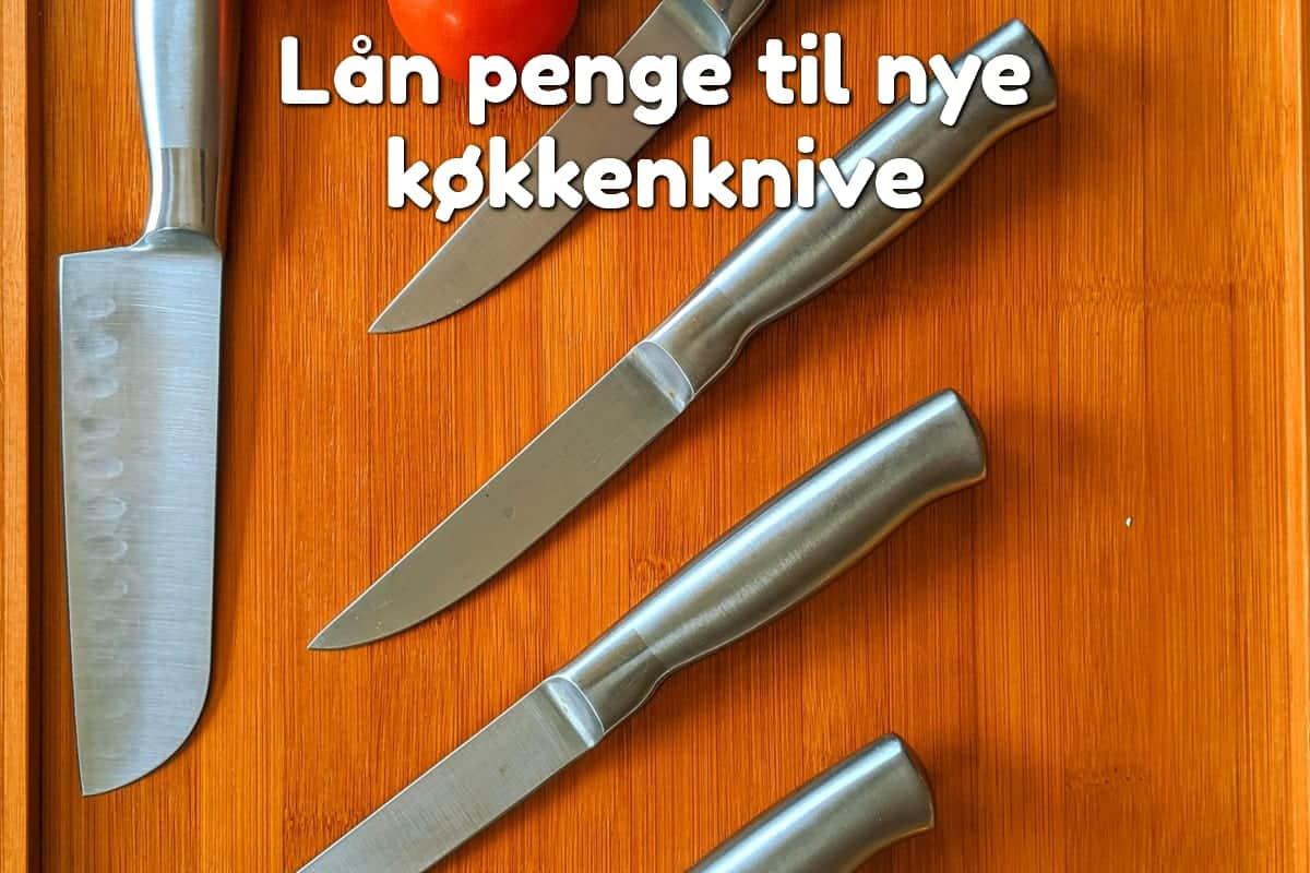 Lån penge til nye køkkenknive