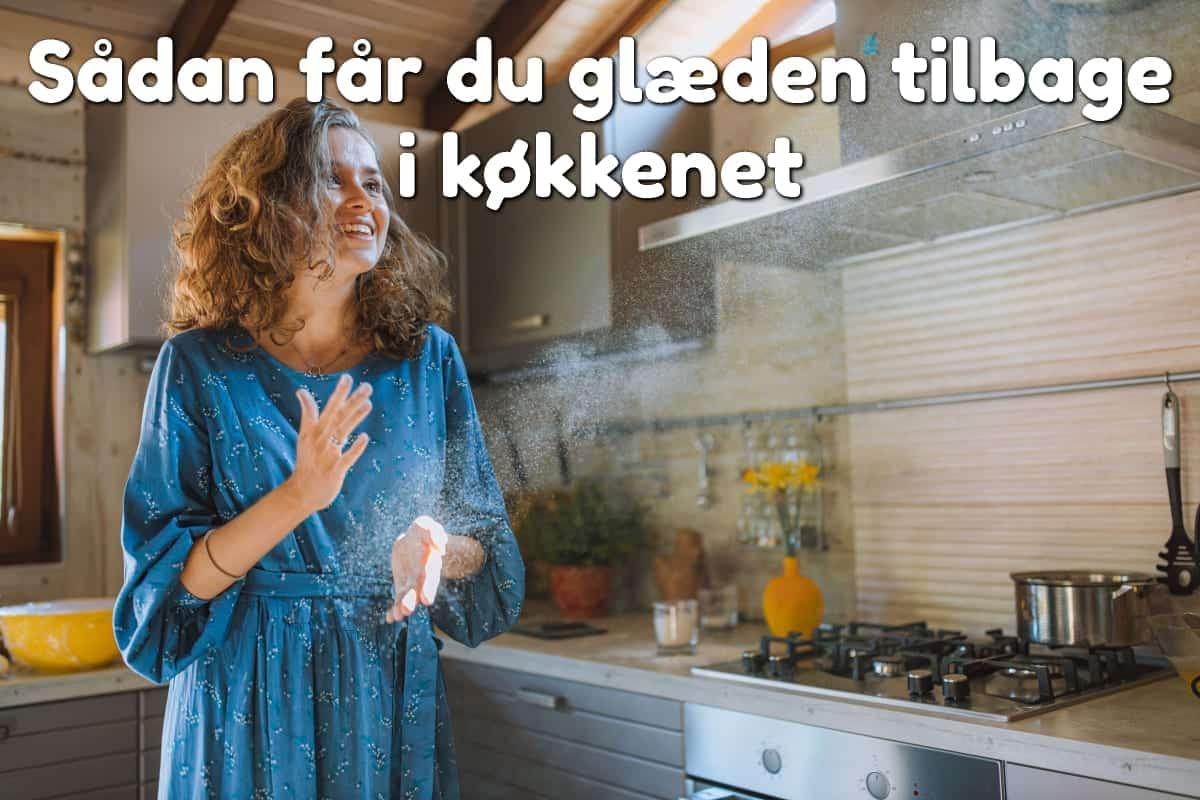 Sådan får du glæden tilbage i køkkenet