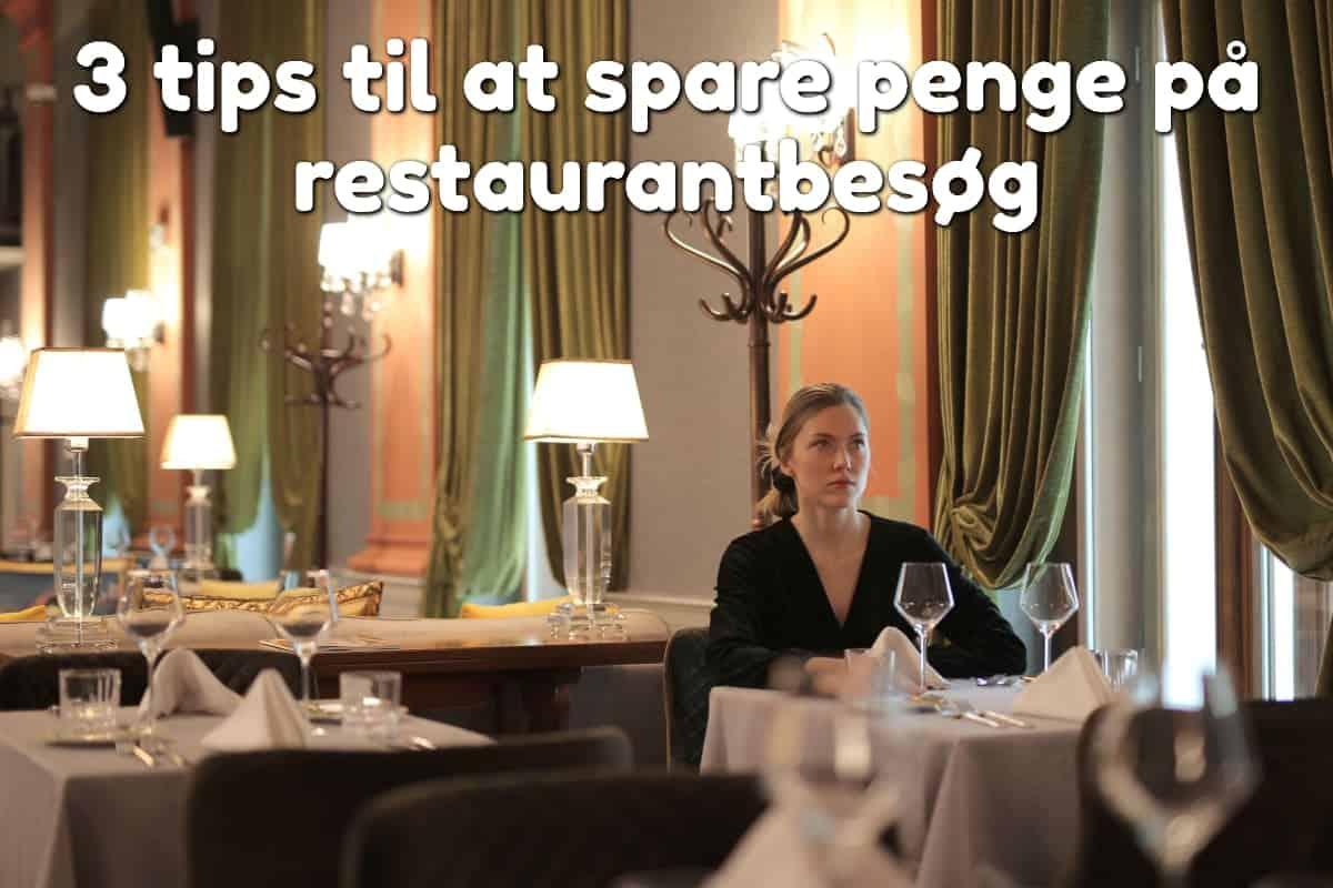 3 tips til at spare penge på restaurantbesøg