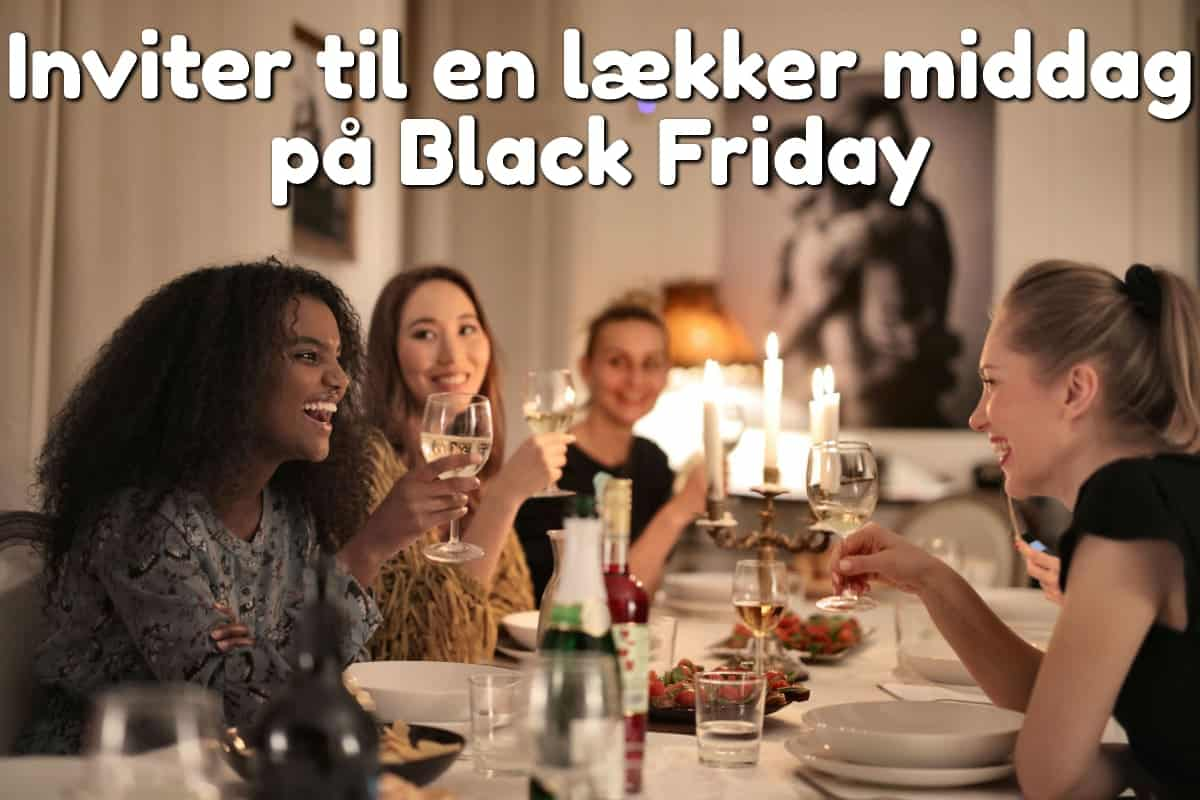 Inviter til en lækker middag på Black Friday
