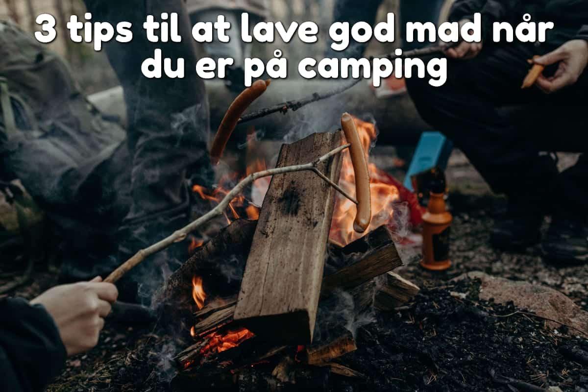 3 tips til at lave god mad når du er på camping
