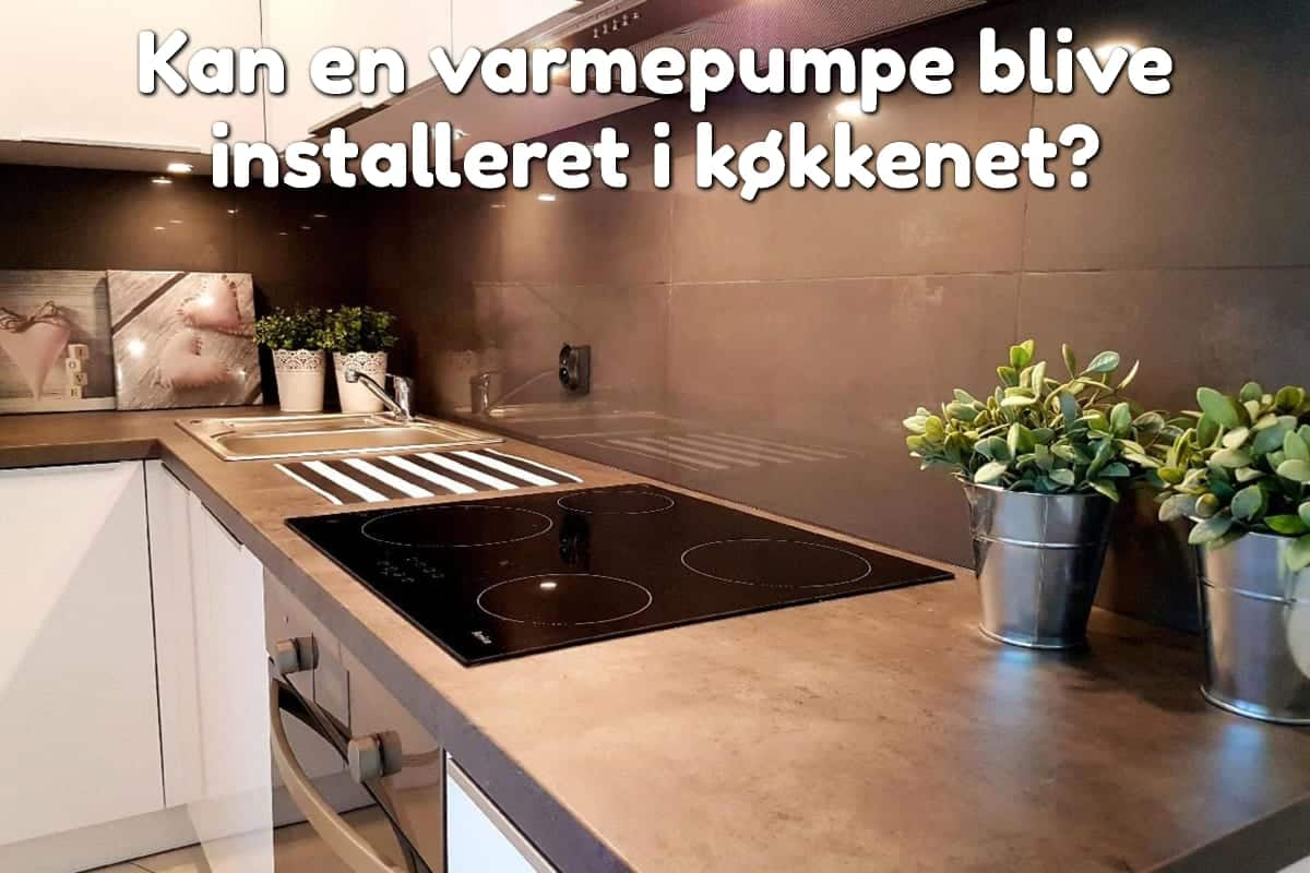 Kan en varmepumpe blive installeret i køkkenet?